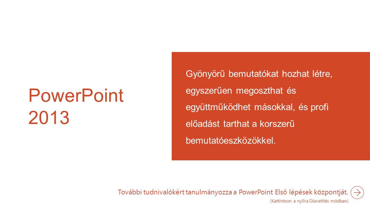 PowerPoint 2013 Gyönyörű bemutatókat hozhat létre, egyszerűen megoszthat és együttműködhet másokkal, és profi előadást tarthat a korszerű bemutatóeszközökkel.