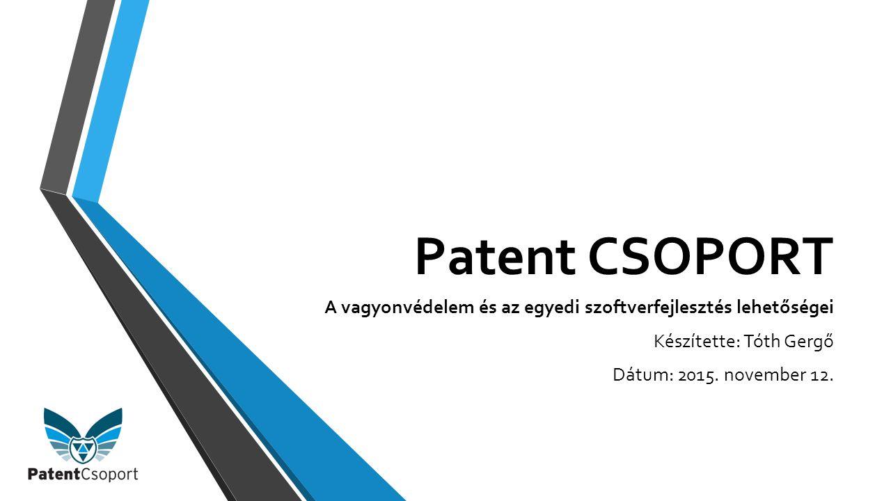 Patent CSOPORT A vagyonvédelem és az egyedi szoftverfejlesztés lehetőségei Készítette: Tóth Gergő Dátum: 2015.