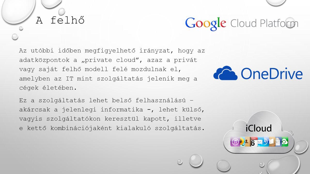 """A felhő Az utóbbi időben megfigyelhető irányzat, hogy az adatközpontok a """"private cloud , azaz a privát vagy saját felhő modell felé mozdulnak el, amelyben az IT mint szolgáltatás jelenik meg a cégek életében."""