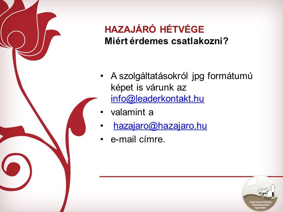 A szolgáltatásokról jpg formátumú képet is várunk az info@leaderkontakt.hu info@leaderkontakt.hu valamint a hazajaro@hazajaro.hu e-mail címre.
