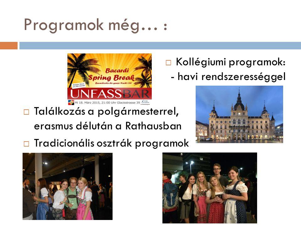 Programok még… :  Kollégiumi programok: - havi rendszerességgel  Találkozás a polgármesterrel, erasmus délután a Rathausban  Tradicionális osztrák programok
