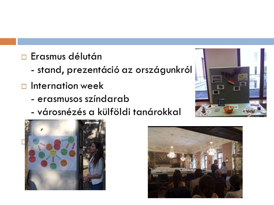  Erasmus délután - stand, prezentáció az országunkról  Internation week - erasmusos színdarab - városnézés a külföldi tanárokkal