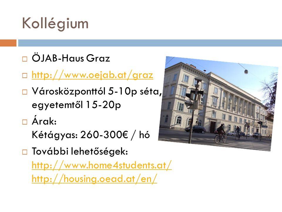 Kollégium  ÖJAB-Haus Graz  http://www.oejab.at/graz http://www.oejab.at/graz  Városközponttól 5-10p séta, egyetemtől 15-20p  Árak: Kétágyas: 260-300€ / hó  További lehetőségek: http://www.home4students.at/ http://housing.oead.at/en/ http://www.home4students.at/ http://housing.oead.at/en/