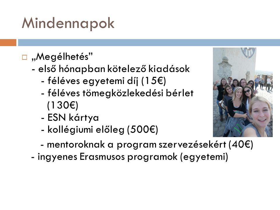 """Mindennapok  """"Megélhetés - első hónapban kötelező kiadások - féléves egyetemi díj (15€) - féléves tömegközlekedési bérlet (130€) - ESN kártya - kollégiumi előleg (500€) - mentoroknak a program szervezésekért (40€) - ingyenes Erasmusos programok (egyetemi)"""