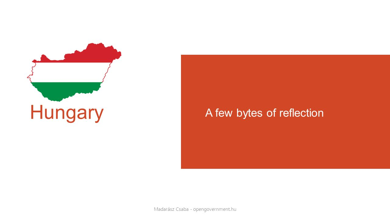 Hungary A few bytes of reflection Madarász Csaba - opengovernment.hu