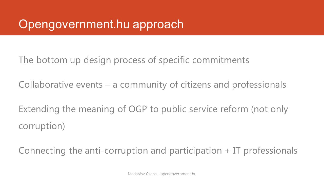 Opengovernment.hu approach The bottom up design process of specific commitments Collaborative events – a community of citizens and professionals Exten