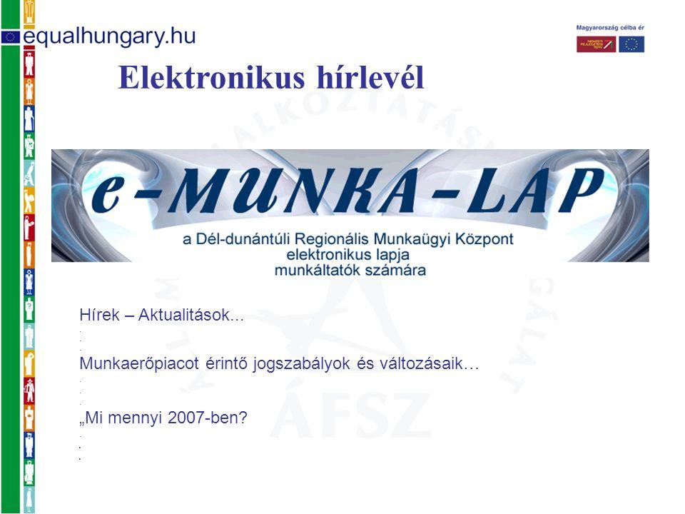 Elektronikus hírlevél Hírek – Aktualitások.... Munkaerőpiacot érintő jogszabályok és változásaik….