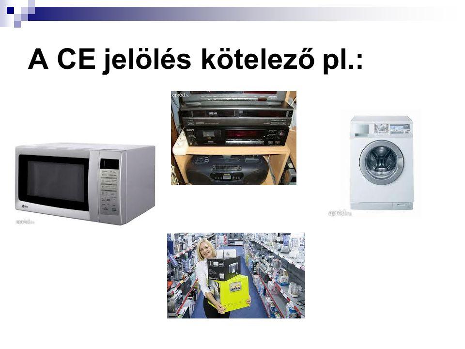 A CE jelölés kötelező pl.: