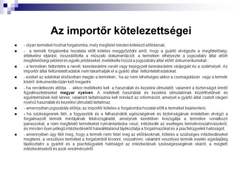 Az importőr kötelezettségei - olyan terméket hozhat forgalomba, mely megfelel minden kötelező előírásnak; - a termék forgalomba hozatala előtt köteles