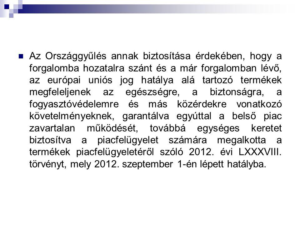 A törvény alkalmazása: a Magyarországon gyártott vagy forga- lomba hozott, valamint forgalmazott termé- kek magyarországi székhelyű gyártójára, importőrére, forgalmazójára, valamint a gyártó magyarországi székhelyű megha- talmazott képviselőjére kell alkalmazni.