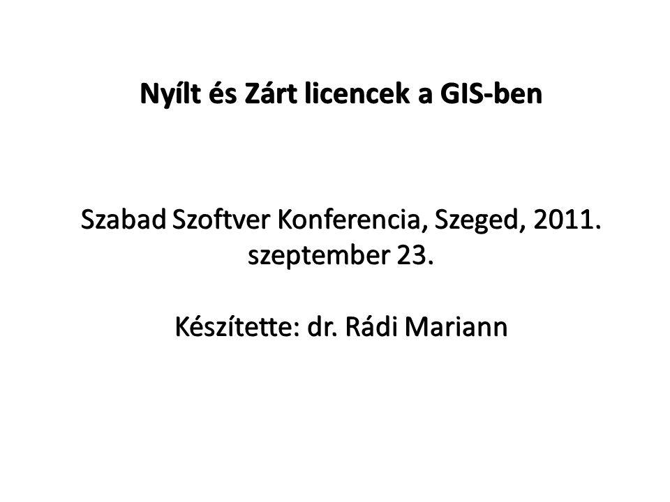 Nyílt és Zárt licencek a GIS-ben Szabad Szoftver Konferencia, Szeged, 2011.