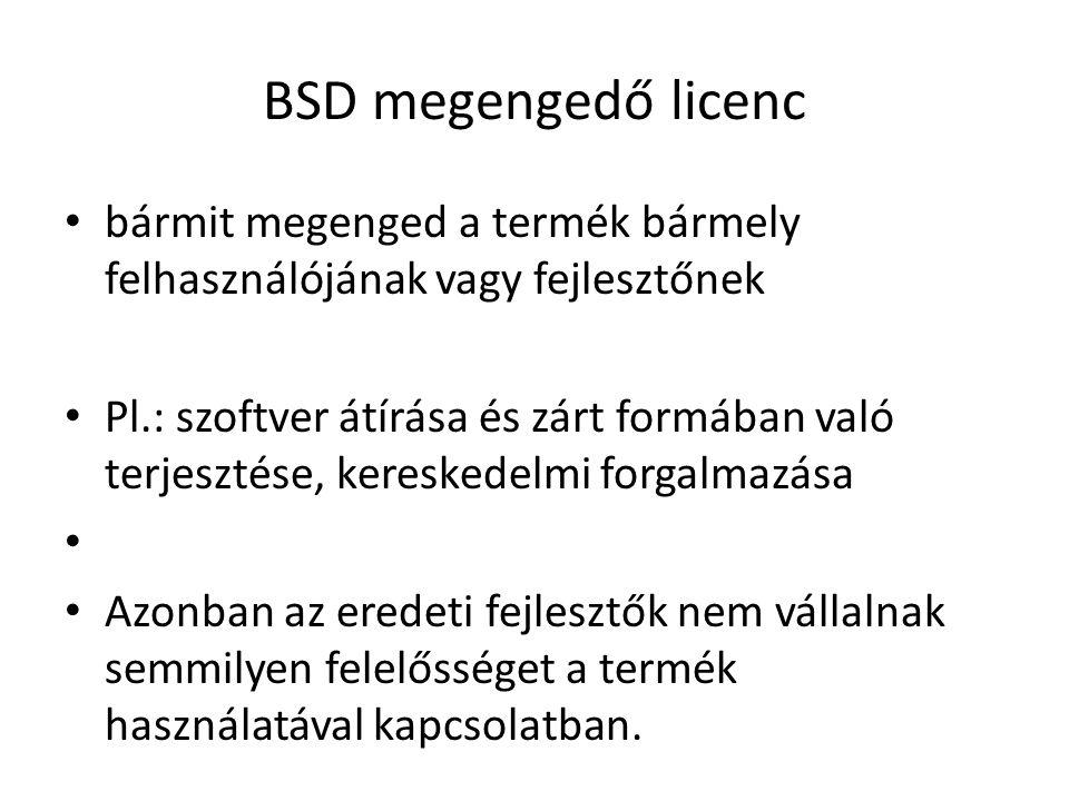 BSD megengedő licenc bármit megenged a termék bármely felhasználójának vagy fejlesztőnek Pl.: szoftver átírása és zárt formában való terjesztése, kereskedelmi forgalmazása Azonban az eredeti fejlesztők nem vállalnak semmilyen felelősséget a termék használatával kapcsolatban.