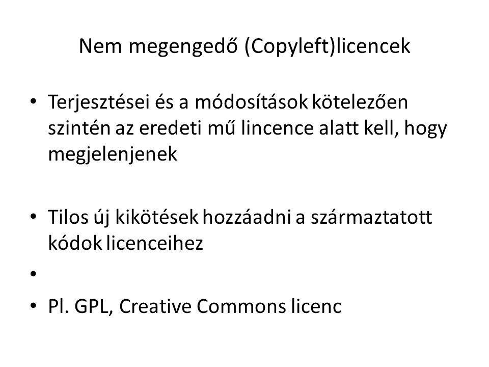Nem megengedő (Copyleft)licencek Terjesztései és a módosítások kötelezően szintén az eredeti mű lincence alatt kell, hogy megjelenjenek Tilos új kikötések hozzáadni a származtatott kódok licenceihez Pl.