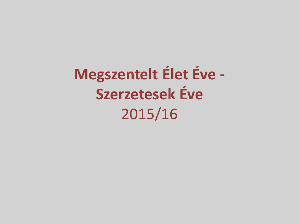 Megszentelt Élet Éve - Szerzetesek Éve 2015/16