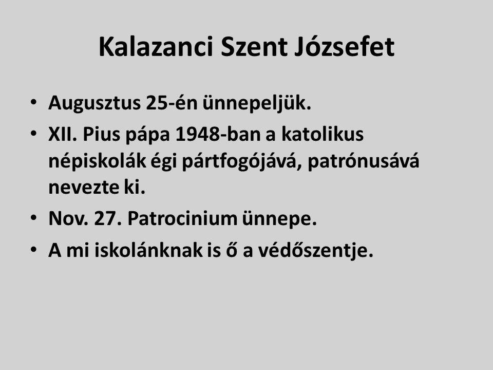 Kalazanci Szent Józsefet Augusztus 25-én ünnepeljük.