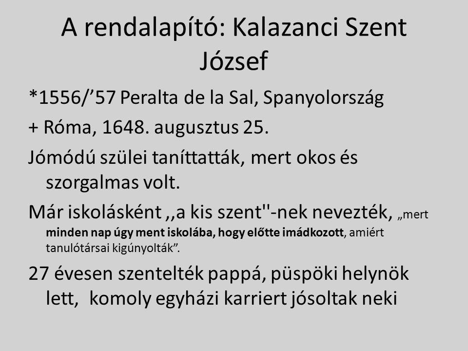 A rendalapító: Kalazanci Szent József *1556/'57 Peralta de la Sal, Spanyolország + Róma, 1648.