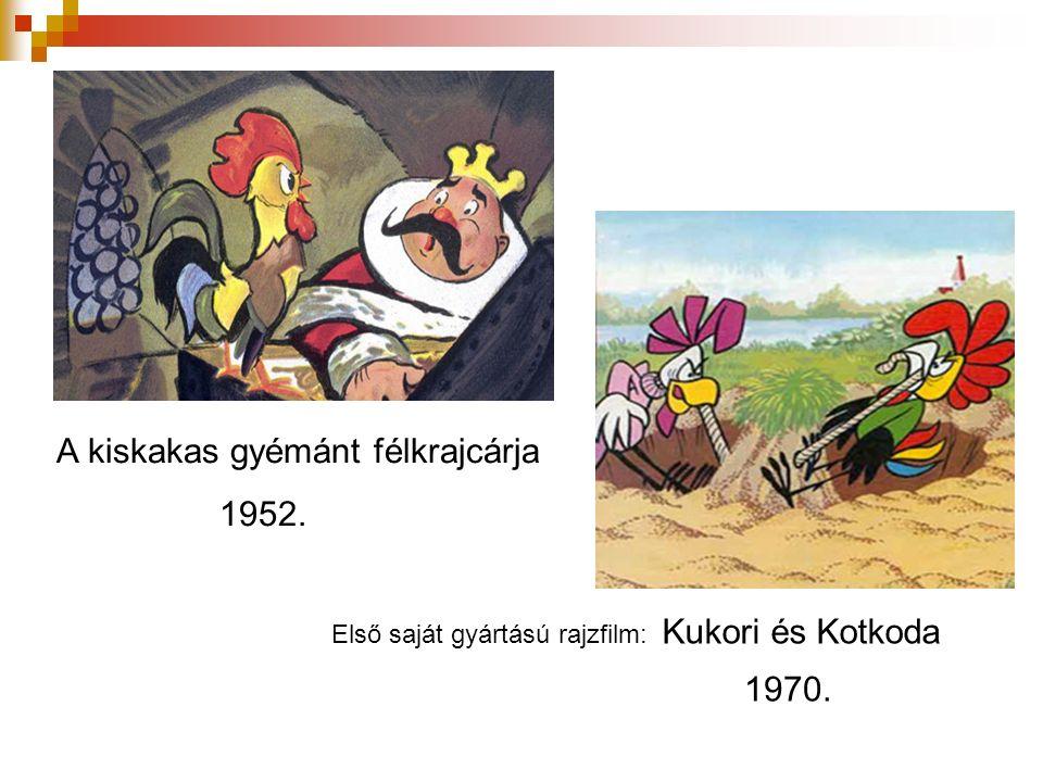 A kiskakas gyémánt félkrajcárja 1952. Kukori és Kotkoda Első saját gyártású rajzfilm: 1970.