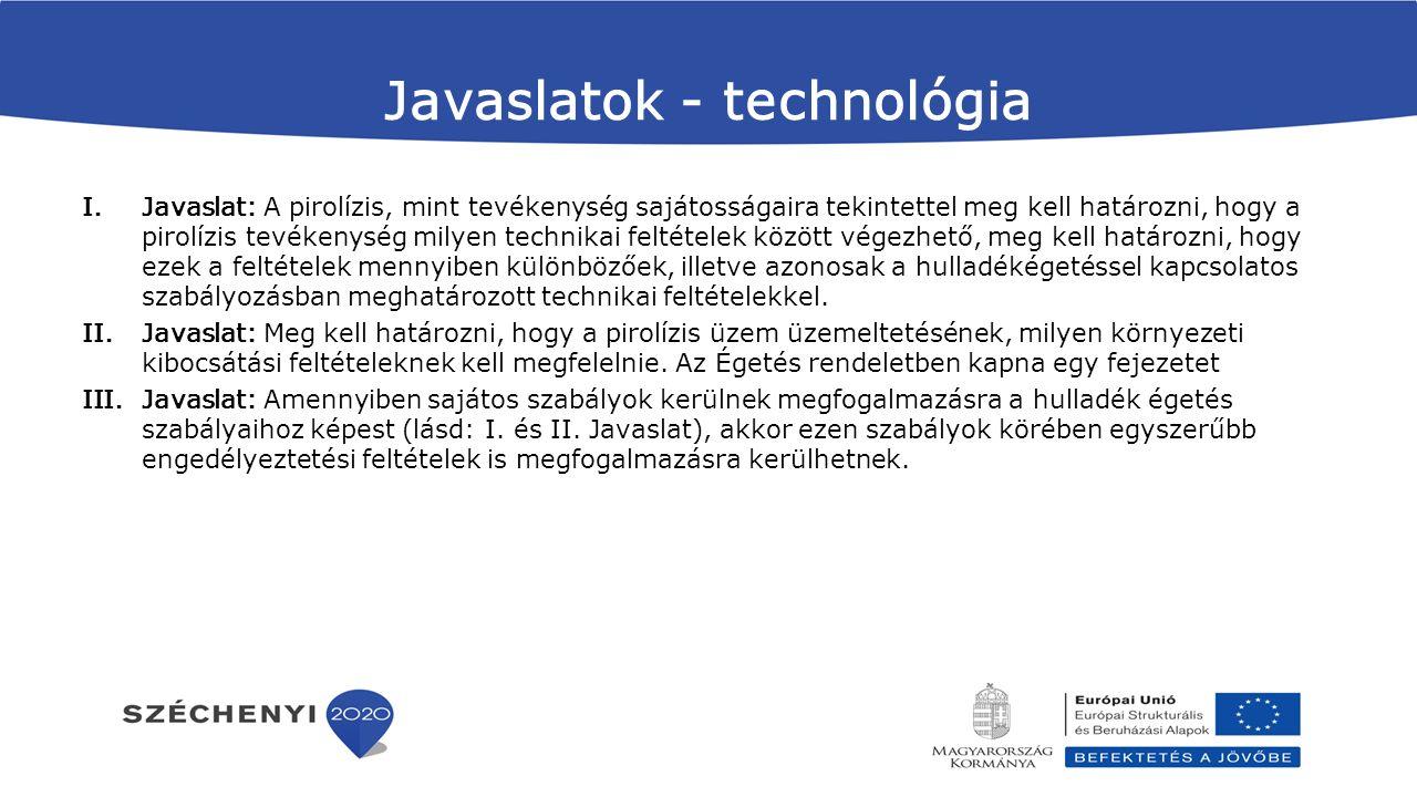 Javaslatok - technológia I.Javaslat: A pirolízis, mint tevékenység sajátosságaira tekintettel meg kell határozni, hogy a pirolízis tevékenység milyen
