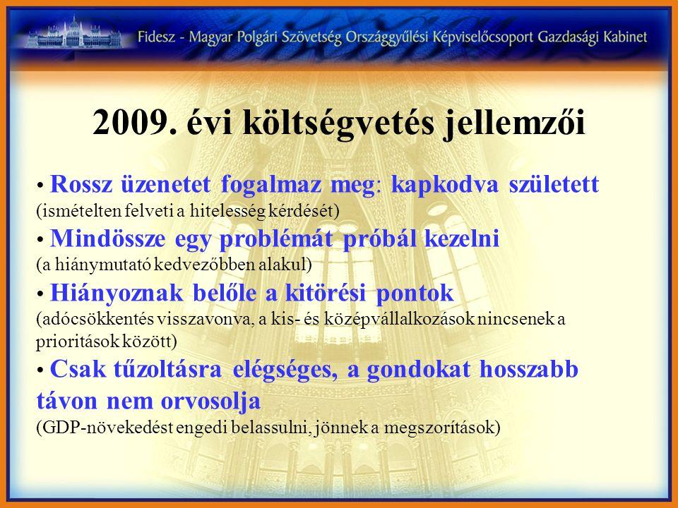 2009. évi költségvetés jellemzői Rossz üzenetet fogalmaz meg: kapkodva született (ismételten felveti a hitelesség kérdését) Mindössze egy problémát pr