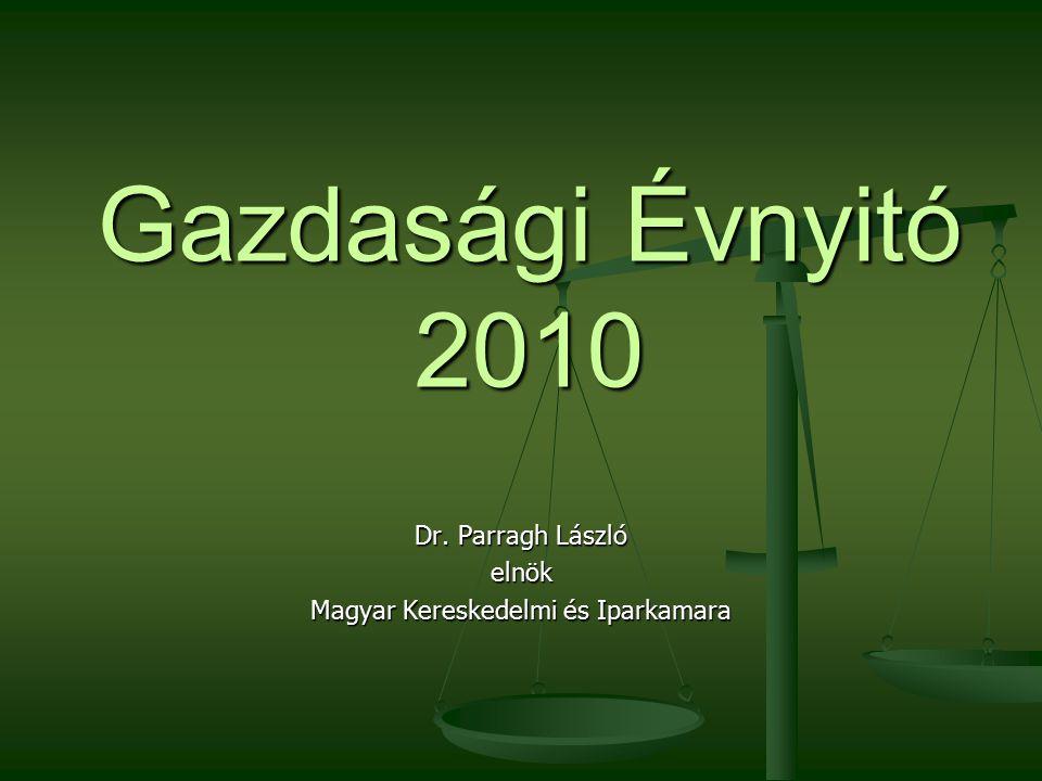 Gazdasági Évnyitó 2010 Dr. Parragh László elnök Magyar Kereskedelmi és Iparkamara