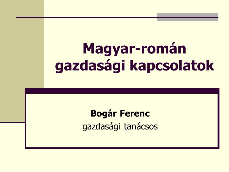 Magyar-román gazdasági kapcsolatok Bogár Ferenc gazdasági tanácsos