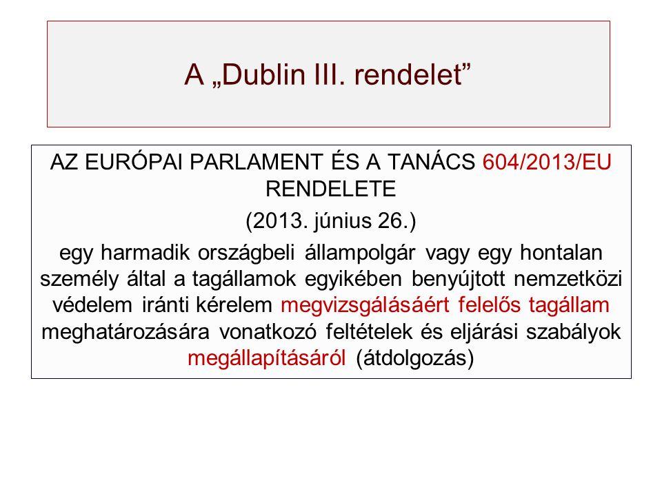"""A """"Dublin III. rendelet"""" AZ EURÓPAI PARLAMENT ÉS A TANÁCS 604/2013/EU RENDELETE (2013. június 26.) egy harmadik országbeli állampolgár vagy egy hontal"""