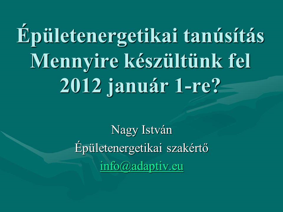 Épületenergetikai tanúsítás Mennyire készültünk fel 2012 január 1-re.