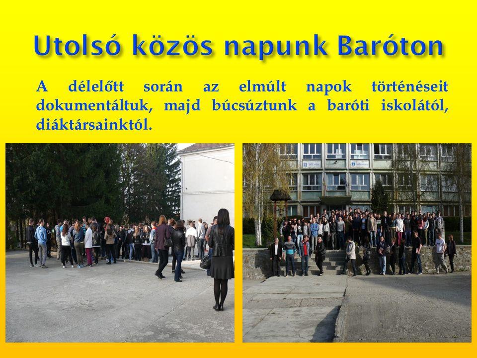 A délelőtt során az elmúlt napok történéseit dokumentáltuk, majd búcsúztunk a baróti iskolától, diáktársainktól.