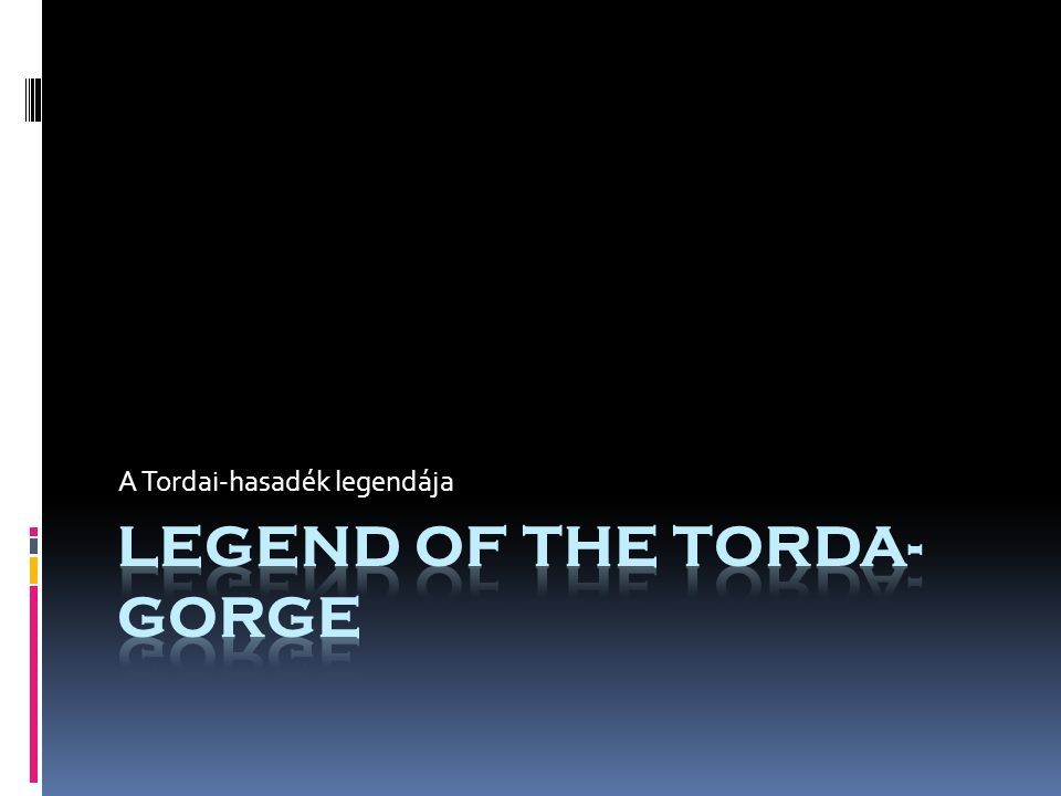 I am going to tell you the legend of how Torda Gorge evolved.
