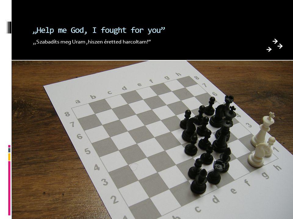 """""""Help me God, I fought for you ,,Szabadíts meg Uram,hiszen éretted harcoltam!''"""