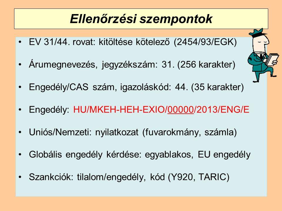 Ellenőrzési szempontok EV 31/44. rovat: kitöltése kötelező (2454/93/EGK) Árumegnevezés, jegyzékszám: 31. (256 karakter) Engedély/CAS szám, igazoláskód