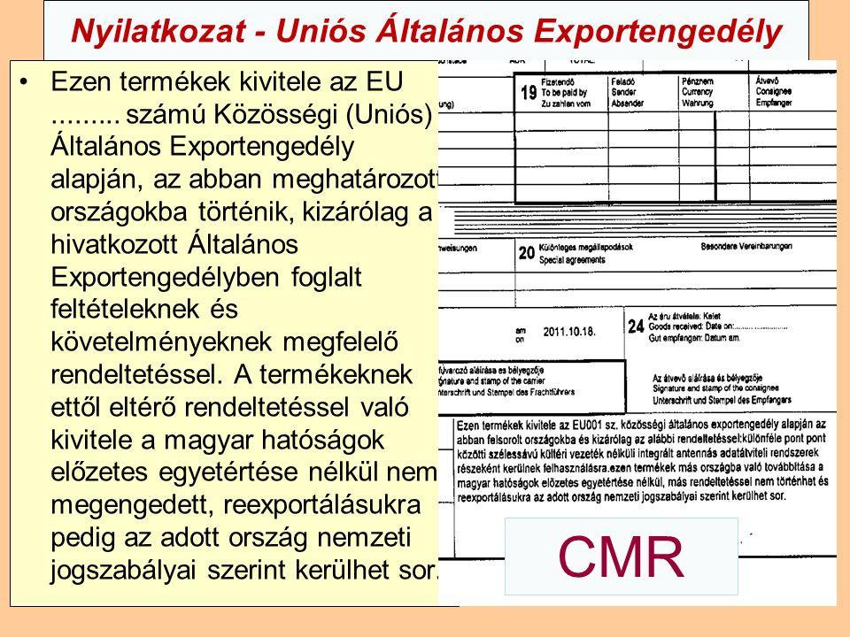 Nyilatkozat - Uniós Általános Exportengedély Ezen termékek kivitele az EU......... számú Közösségi (Uniós) Általános Exportengedély alapján, az abban