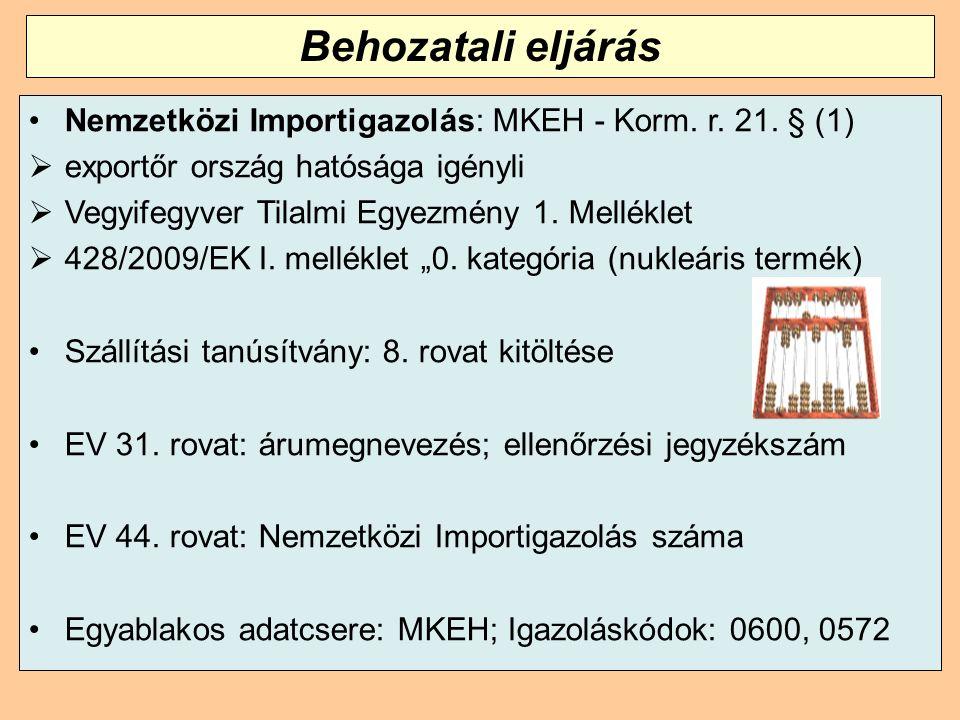 Nemzetközi Importigazolás: MKEH - Korm. r. 21. § (1)  exportőr ország hatósága igényli  Vegyifegyver Tilalmi Egyezmény 1. Melléklet  428/2009/EK I.