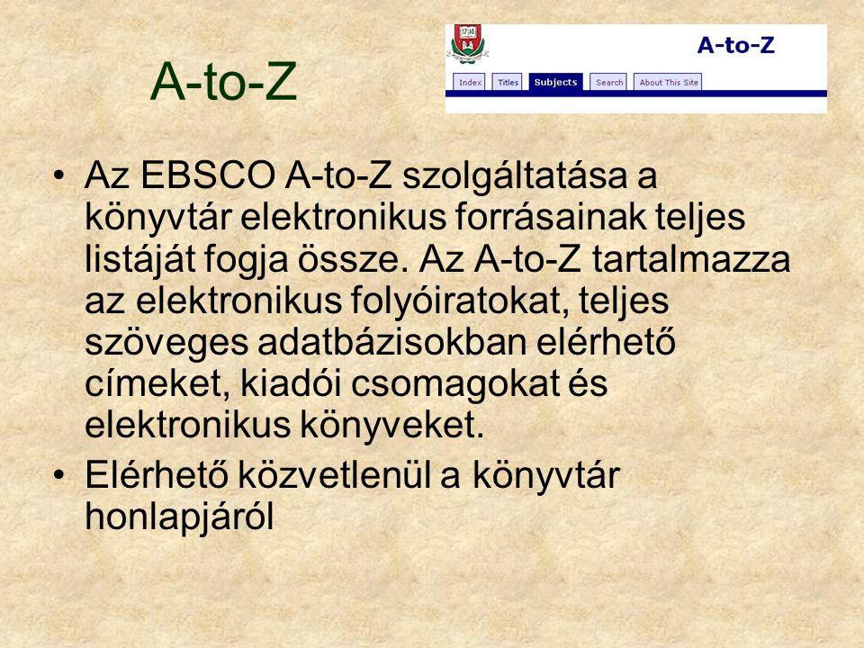 A-to-Z Az EBSCO A-to-Z szolgáltatása a könyvtár elektronikus forrásainak teljes listáját fogja össze. Az A-to-Z tartalmazza az elektronikus folyóirato