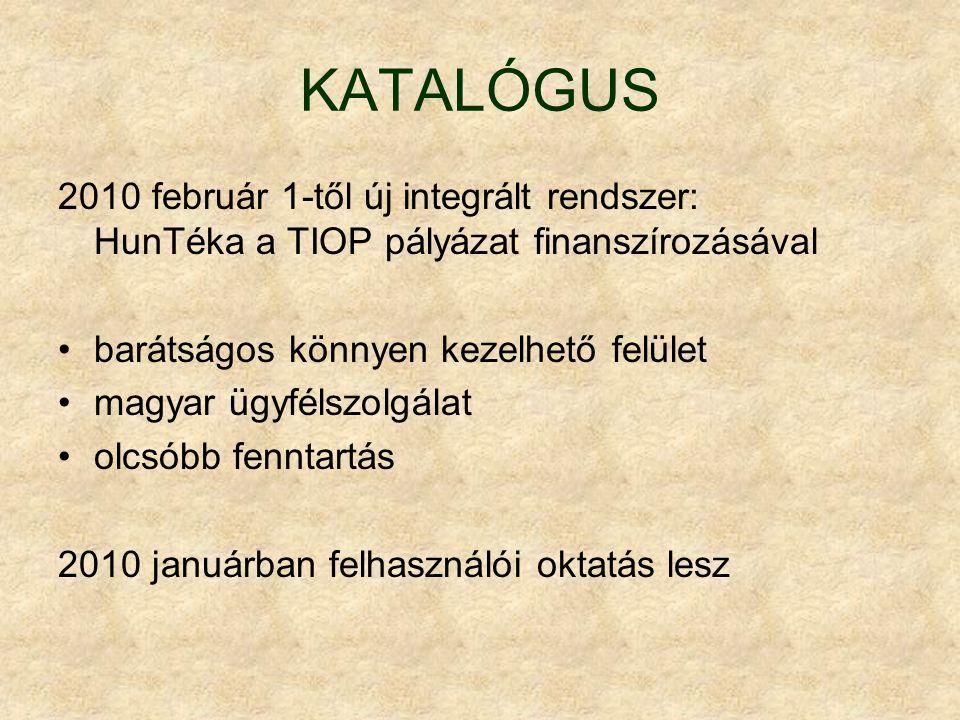 KATALÓGUS 2010 február 1-től új integrált rendszer: HunTéka a TIOP pályázat finanszírozásával barátságos könnyen kezelhető felület magyar ügyfélszolgá