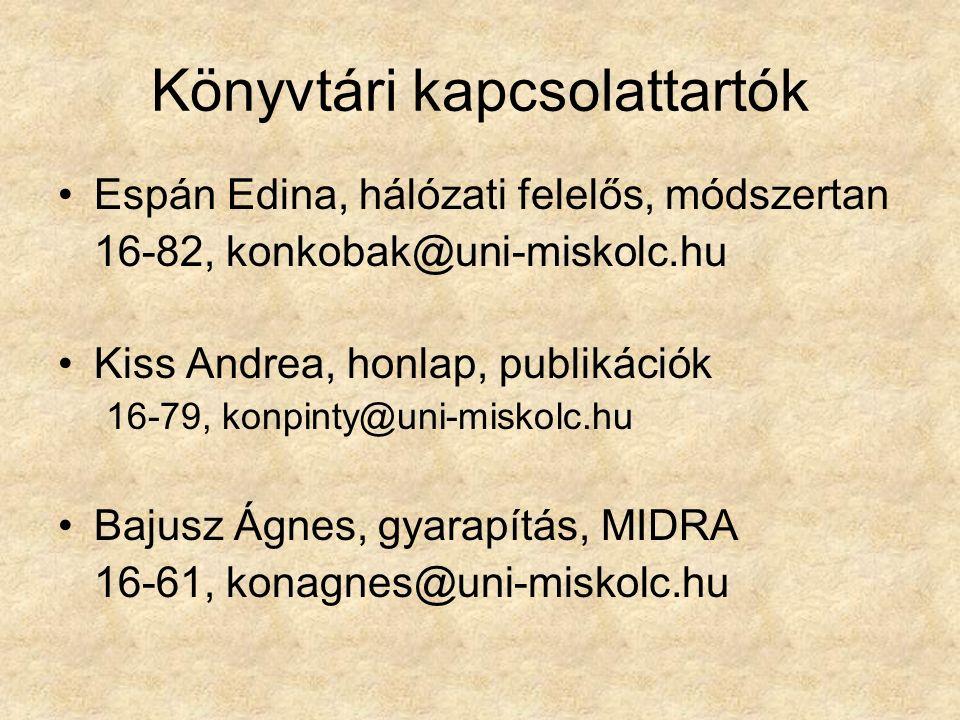 Könyvtári kapcsolattartók Espán Edina, hálózati felelős, módszertan 16-82, konkobak@uni-miskolc.hu Kiss Andrea, honlap, publikációk 16-79, konpinty@un