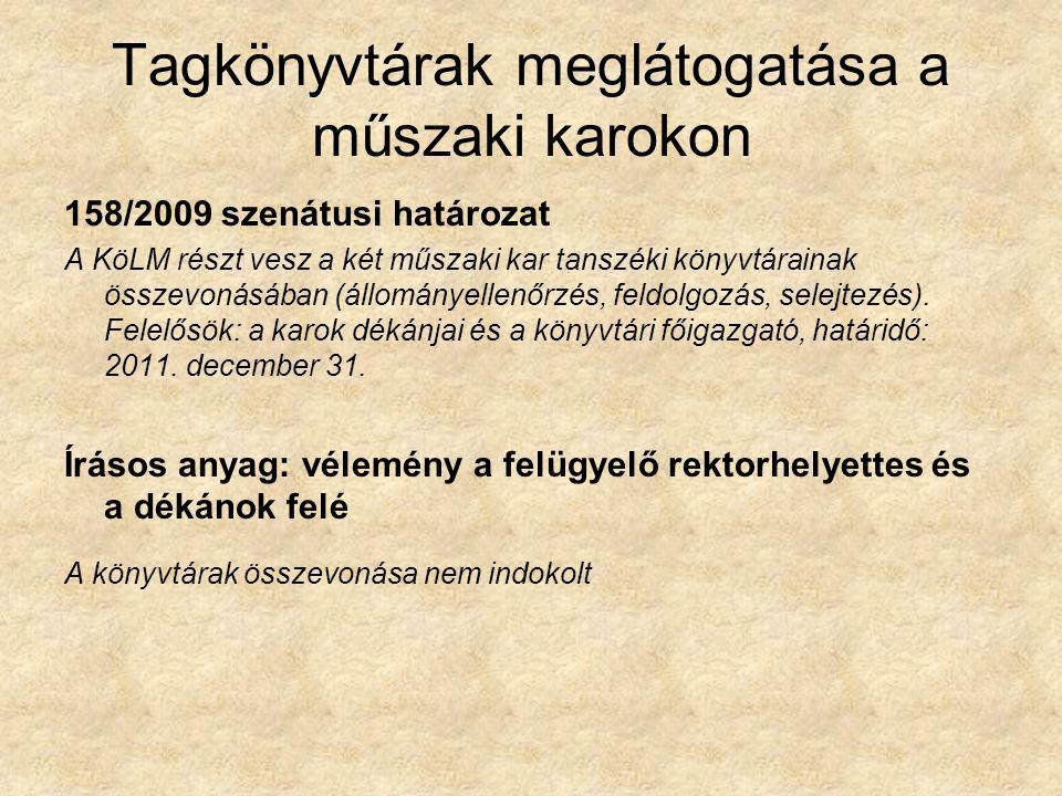 Tagkönyvtárak meglátogatása a műszaki karokon 158/2009 szenátusi határozat A KöLM részt vesz a két műszaki kar tanszéki könyvtárainak összevonásában (