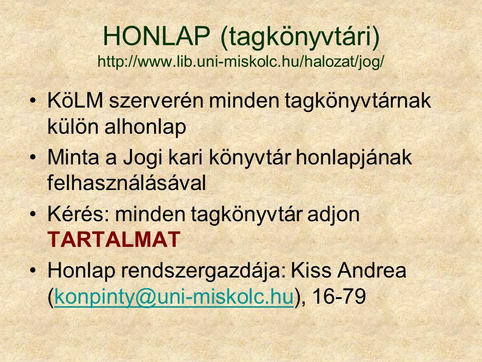 HONLAP (tagkönyvtári) http://www.lib.uni-miskolc.hu/halozat/jog/ KöLM szerverén minden tagkönyvtárnak külön alhonlap Minta a Jogi kari könyvtár honlap