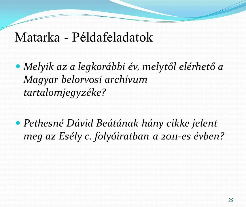 Matarka - Példafeladatok Melyik az a legkorábbi év, melytől elérhető a Magyar belorvosi archívum tartalomjegyzéke.