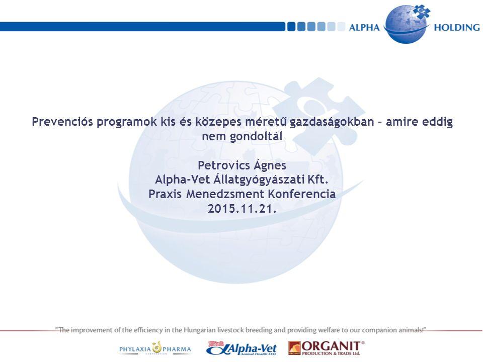 Prevenciós programok kis és közepes méretű gazdaságokban – amire eddig nem gondoltál Petrovics Ágnes Alpha-Vet Állatgyógyászati Kft. Praxis Menedzsmen