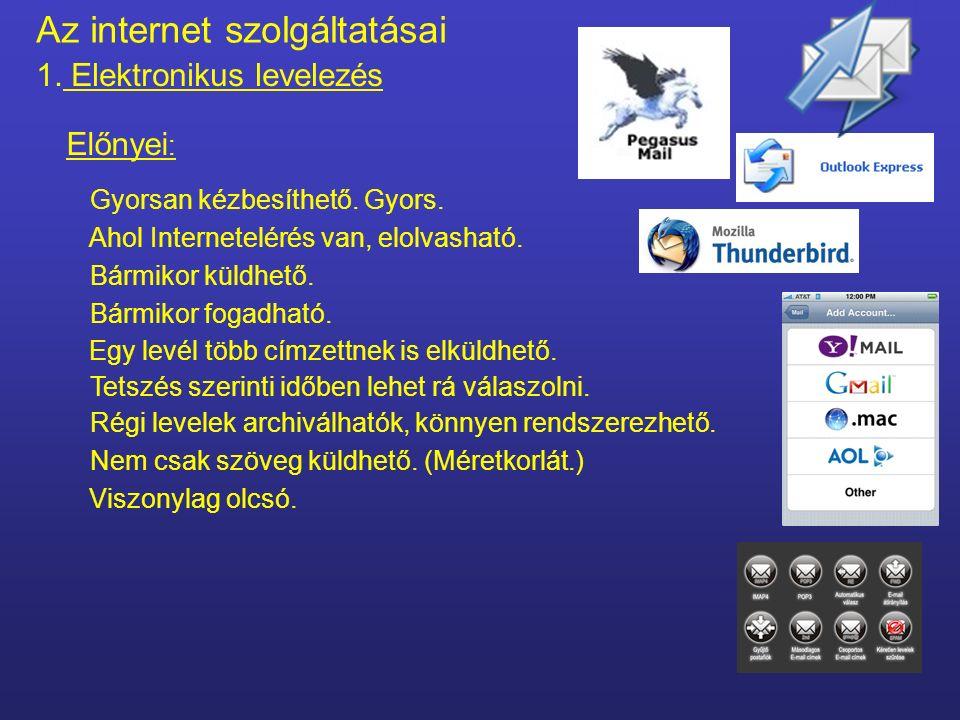 Az internet szolgáltatásai 1. Elektronikus levelezés Elektronikus levél. Az e-mail: Elektronikus formában zajlik a levelezés: készítés továbbítás foga