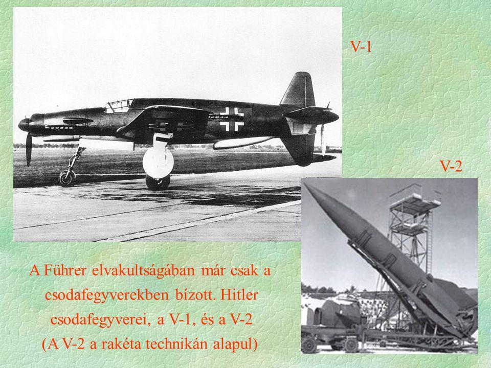 V-1 V-2 A Führer elvakultságában már csak a csodafegyverekben bízott. Hitler csodafegyverei, a V-1, és a V-2 (A V-2 a rakéta technikán alapul)