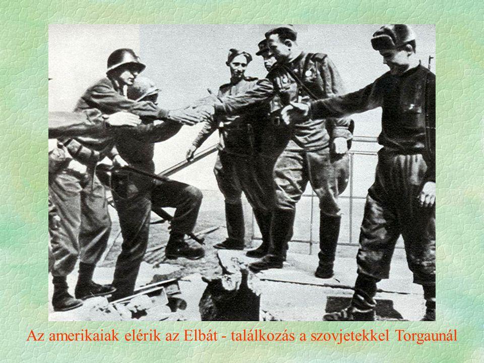 Az amerikaiak elérik az Elbát - találkozás a szovjetekkel Torgaunál