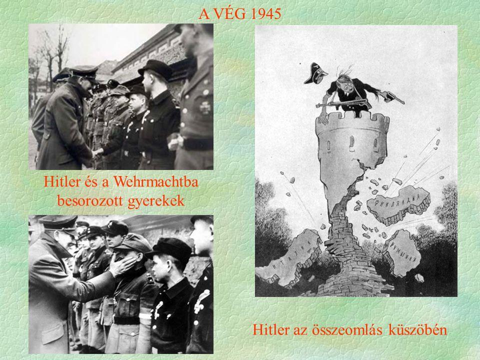 A VÉG 1945 Hitler és a Wehrmachtba besorozott gyerekek Hitler az összeomlás küszöbén