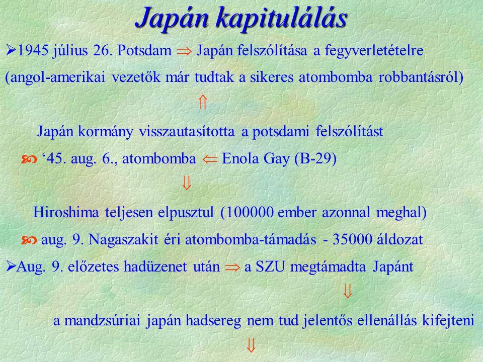  1945 július 26. Potsdam  Japán felszólítása a fegyverletételre (angol-amerikai vezetők már tudtak a sikeres atombomba robbantásról)  Japán kormány