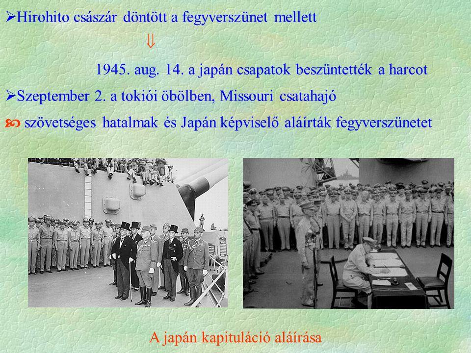  Hirohito császár döntött a fegyverszünet mellett  1945. aug. 14. a japán csapatok beszüntették a harcot  Szeptember 2. a tokiói öbölben, Missouri