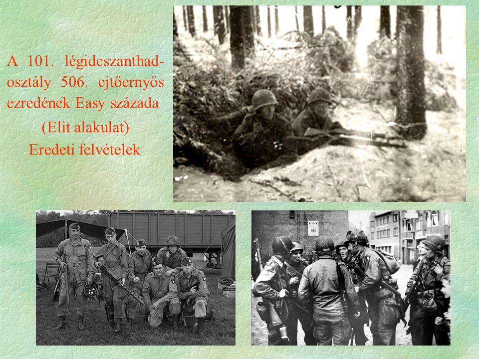 A 101. légideszanthad- osztály 506. ejtőernyős ezredének Easy százada (Elit alakulat) Eredeti felvételek