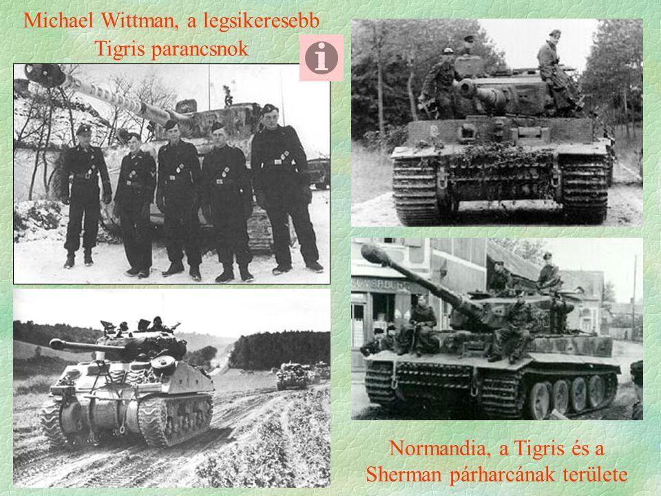 Normandia, a Tigris és a Sherman párharcának területe Michael Wittman, a legsikeresebb Tigris parancsnok