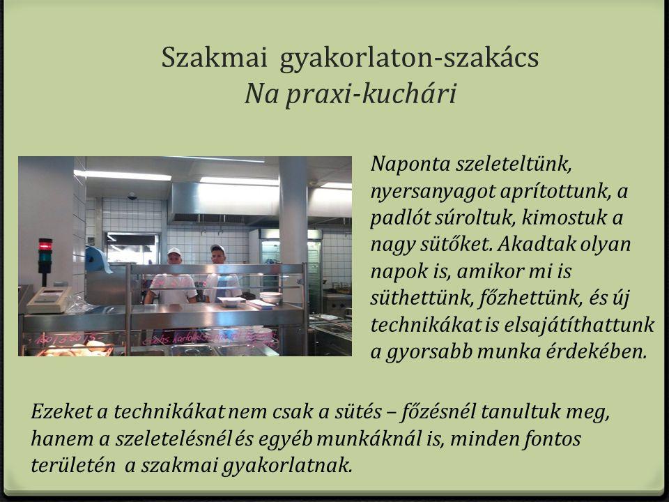 Szakmai gyakorlaton-szakács Na praxi-kuchári Naponta szeleteltünk, nyersanyagot aprítottunk, a padlót súroltuk, kimostuk a nagy sütőket.