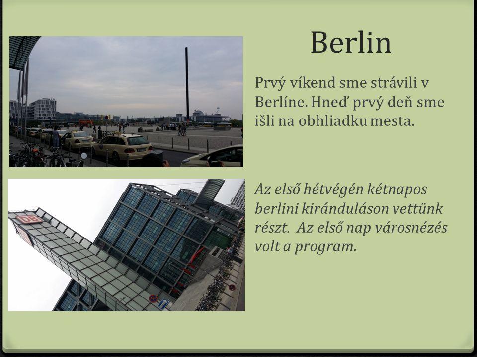 Berlin Prvý víkend sme strávili v Berlíne. Hneď prvý deň sme išli na obhliadku mesta.